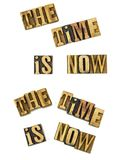 The time is now concept letters. Letterpress the time is now block words message inspirational positive today concept goal typography royalty free stock photos