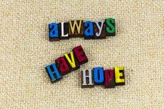 Always have hope optimism letterpress. Letterpress type always have hope believe religion religious dream dreaming love joy optimism encouragement positive stock photo