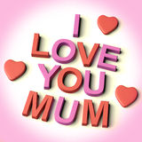 Letters Spelling I Love You Mum With Hearts. Red And Pink Letters Spelling I Love You Mum With Hearts As Symbol for Celebration And Best Wishes Stock Photography
