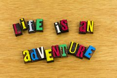 Life is an adventure attitude letterpress. Life is an adventure journey travel belief believe attitude confidence challenge happiness blessing goal real royalty free stock images