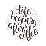 Life Begins After Coffee. Hand lettered coffee quote. Vector illustration  Royalty Free Stock Photos