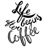 Life begins after coffee.Handdrawn brush lettering. Unique lettering made by hand. Great for posters, mugs, apparel design, print Royalty Free Stock Photo
