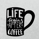 Life begins after coffee. Stock Images