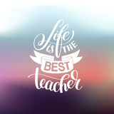 Life is the best teacher hand written lettering typography poste Royalty Free Stock Images