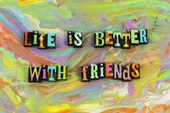 Life better with friends. Friendly friend relationship friendship love bff love lover appreciation people expression life is living good best letterpress stock photography