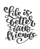 Life is better with friends handwritten lettering text. Happy friendship day greeting card. Modern phrase vector hand. Drawn calligraphy isolated on white royalty free illustration
