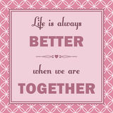 Life is always better when we are together Royalty Free Stock Images