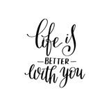 Life is better with you black and white hand written lettering p Royalty Free Stock Photo