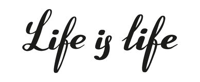 Life is life. Brush pen lettering. Vector. royalty free illustration