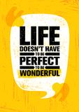 Life Does Not Have To Be Perfect To Be Wonderful. Inspiring Creative Motivation Quote Poster Template. Vector Typography Royalty Free Stock Image