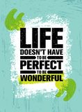 Life Does Not Have To Be Perfect To Be Wonderful. Inspiring Creative Motivation Quote Poster Template. Vector Typography. Banner Design Concept On Grunge Stock Photography