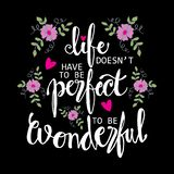 Life doesn`t have to be perfect to be wonderful phrase. vector illustration