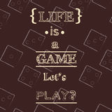 Life is a game, let's play? Quote Typographical Background. Royalty Free Stock Photos