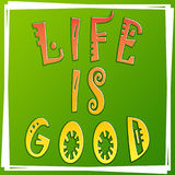 Life is good illustration, green background. Positive thinking concept. Fun quote. Fashion the best poster. Handwritten banner. Life is good illustration, green Stock Photos
