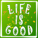 Life is good illustration, green background. Positive thinking concept. Fun quote. Fashion the best poster. Handwritten banner. Life is good illustration, green Royalty Free Stock Photography