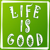Life is good illustration, green background. Positive thinking concept.. Life is good illustration, green background. Positive thinking concept. Fun quote Royalty Free Stock Photos