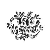 Life is good. Inspirational positive quote. Handwritten motivational phrase about happiness. Modern calligraphy. Vector illustration isolated on white Royalty Free Stock Image