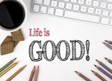 Life is Good! Text on a white office desk Royalty Free Stock Photo