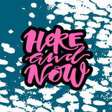 Life is in the here and now concept hand lettering motivation po Stock Image