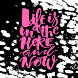 Life is in the here and now concept hand lettering motivation po Royalty Free Stock Photography