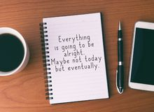 Inspirational Life Quotes. Life Inspirational And Motivational Quotes - Everything is going to alright, Maybe Not Today But Eventually stock image