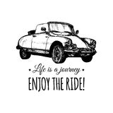 Life is a journey,enjoy the ride vector typographic poster. Hand sketched retro automobile illustration.Vintage car logo Stock Photography