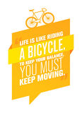 Life Is Like Riding A Bicycle. To Keep Your Balance, You Must Keep Moving. Life Is Like Riding A Bicycle. To Keep Your Balance, You Must Keep Moving Royalty Free Stock Photo