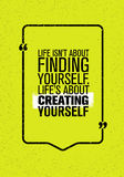 Life Is Not About Finding Yourself. Life Is About Creating Yourself. Inspiring Creative Motivation Quote. Vector Typography Banner Design Concept Royalty Free Stock Photos