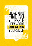 Life Is Not About Finding Yourself. Life Is About Creating Yourself. Inspiring Creative Motivation Quote. Vector Typography Banner Design Concept Stock Image