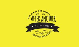 Best motivational quotes, Inspiring Love Quotes, Motivational Quotes. Life is not one thing after another. It`s the same damn thing over and over Royalty Free Stock Photo