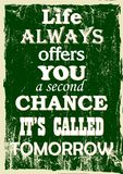 Life always offers you a second chance It is called tomorrow Vintage typography vector illustration grunge effects. Life always offers you a second chance It is stock illustration