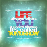 Life always offers you a second chance. It's called tomorrow. Motivational background vector illustration