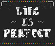Life is perfect. Inspiration hand drawn quote. Cute greeting car Royalty Free Stock Photography
