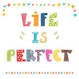 Life is perfect. Inspiration hand drawn quote. Cute greeting car Stock Photography