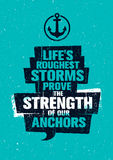 Life`s Roughest Storms Prove The Strength Of Our Anchors. Inspiring Creative Motivation Quote Template. Royalty Free Stock Photos