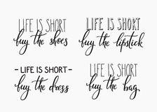 Life is short Buy the shoes dress bag lipstick. Quote lettering. Calligraphy inspiration graphic design typography element. Hand written calligraphy style Royalty Free Stock Photos