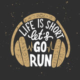 Life is short let`s go run with headphones. Vector card with hand drawn unique typography design element for greeting cards, decoration, prints and posters Royalty Free Stock Photography