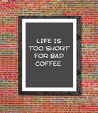 Life is to short for bad coffee written in picture frame Royalty Free Stock Image