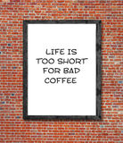Life is to short for bad coffee written in picture frame Stock Photography