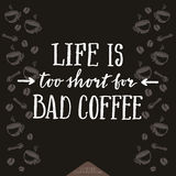 Life is too short for bad coffee poster. Stock Image