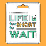 Life is too short to wait. Royalty Free Stock Photography