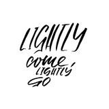 Lightly come, lightly go. Hand drawn lettering proverb. Vector typography design. Handwritten inscription. Royalty Free Stock Photo