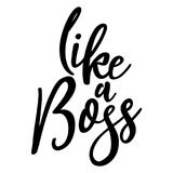 Like a Boss - funny typography quote. With in vector eps 10. Good for t-shirt, mug, scrap booking, gift, printing press. Motivational quotes vector illustration