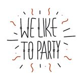 We like to party hand drawn lettering. royalty free illustration