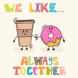 We like... Always together. Cute characters coffee and donut.  Royalty Free Stock Images