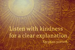 Clear explanation Eps. Listen with kindness for a clear explanation - ancient Egyptian Proverb citation royalty free stock photography