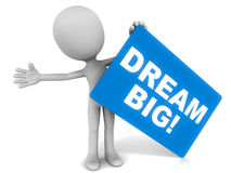 Dream big. A little 3d man holding a blue card with text dream big, concept of thinking big and acting accordingly, white background Stock Images