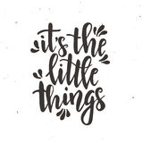 It is the little things. Inspirational vector Hand drawn typography poster. T shirt calligraphic design. It is the little things. Hand drawn typography poster Royalty Free Stock Photography