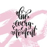 Live every moment hand written lettering positive quote Stock Images