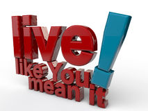 Live like you mean it. Over white bakcground Stock Image